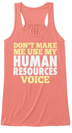 Don't Make Me Use My Han Resources Voice Coral T-Shirt Front