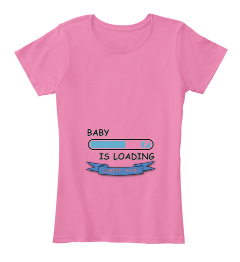 e62733f34dcc0 Baby Is Loading Mom Maternity Shirts. True Pink Women's T-Shirt Front