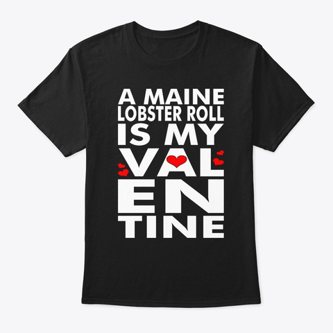 A Maine Lobster Roll Is My Valentine Black T-Shirt Front
