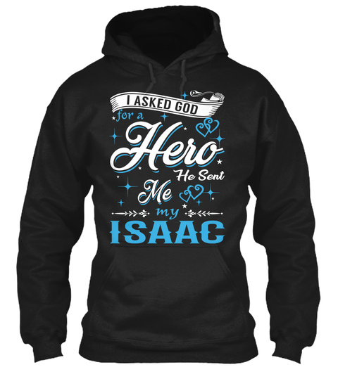 I Asked God For A Hero. He Sent Me Isaac Black T-Shirt Front
