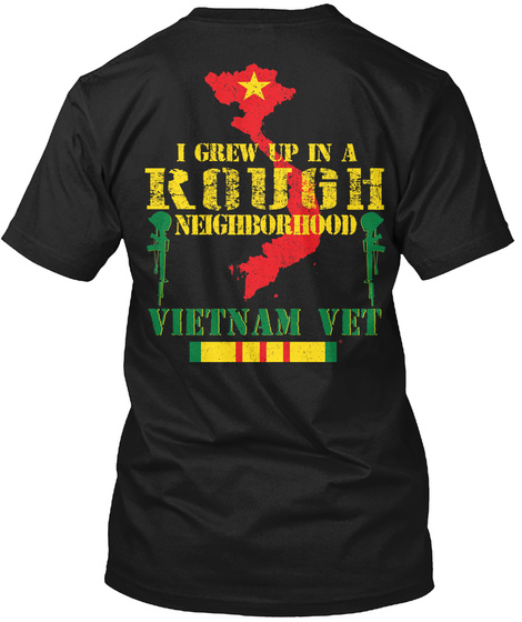 I Grew Up In A Rough Neighborhood Vietnam Vet Black T-Shirt Back