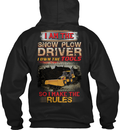 I Am The Snow Plow Driver I Own The Tools So I Make The Rules Black T-Shirt Back