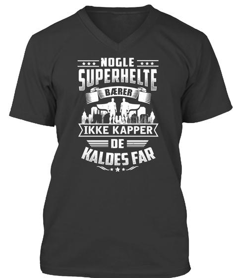 Nogle Superhelte Baerer Ikke Kappe De Kaldes Far Black T-Shirt Front