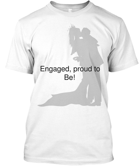 Engaged,  Proud To  Be!  White T-Shirt Front