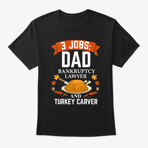 3 Jobs Dad Bankruptcy Lawyer Turkey Black T-Shirt Front