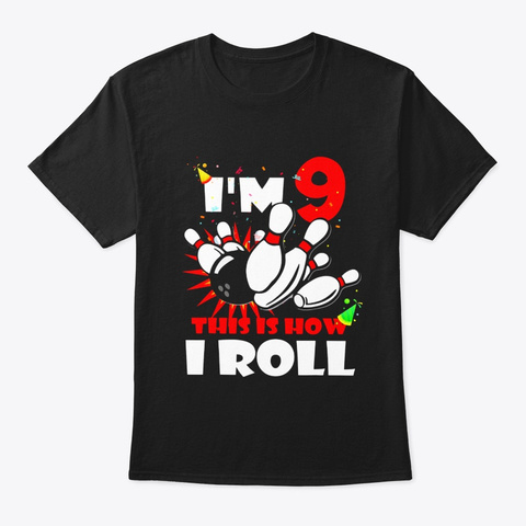 This Is How I Roll 9 Years Old Tshirt Black T-Shirt Front