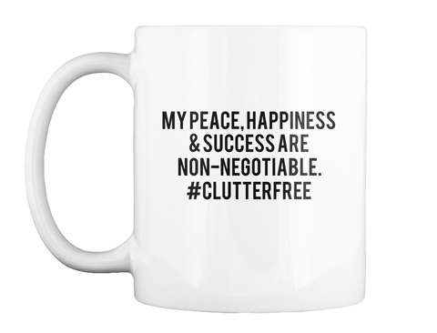 My Peace, Happiness & Success Are Non Negotiable. #Clutterfree White Taza Front