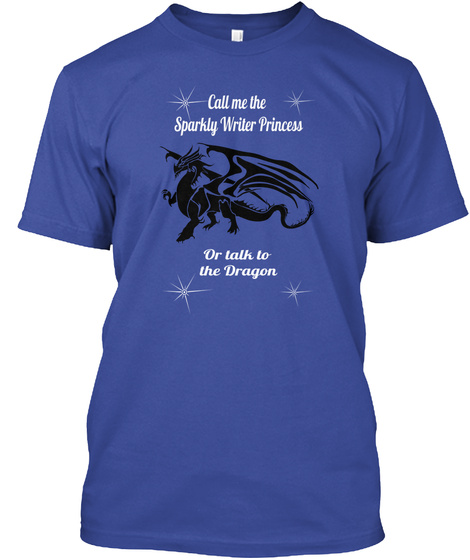 Call Me The Sparkly Writer Princess Or Talk To The Dragon Deep Royal T-Shirt Front