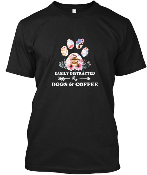 Easily Distracted By Dogs And Coffee T S Black T-Shirt Front
