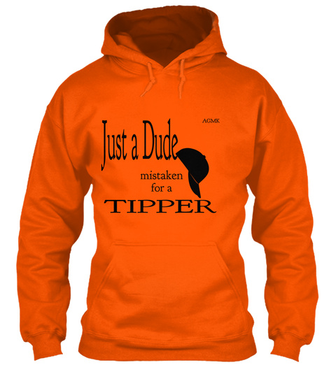 Just A Dude Agmk Mistaken For A Tipper Safety Orange T-Shirt Front