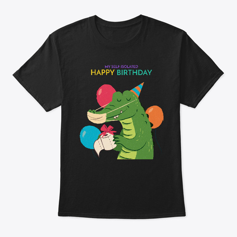 My Self Isolated   Happy Birthday #1 Black T-Shirt Front