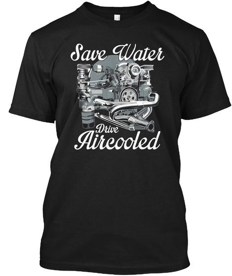 Save Water Drive Aircooled  Black T-Shirt Front