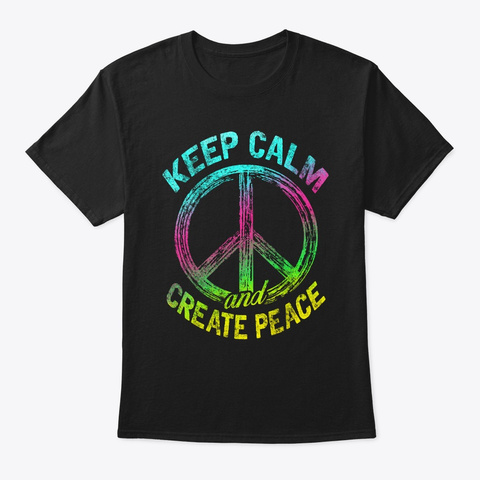 Keep Calm And Create Peace Black T-Shirt Front