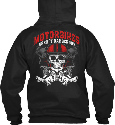 Motorbikes Aren't Dangerous Dumb Drivers Are Black T-Shirt Back