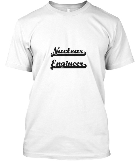 Nuclear Engineer White T-Shirt Front