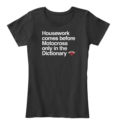 Housework Comes Before Motocross Only In The Dictionary Black T-Shirt Front