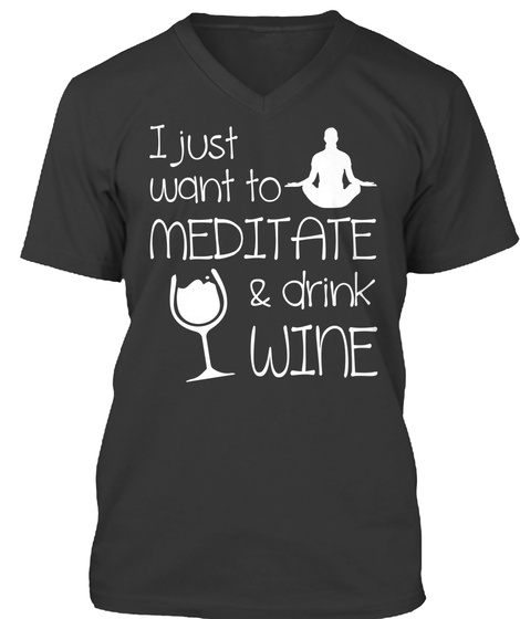 I Just Want To Meditate & Drink Wine Black T-Shirt Front