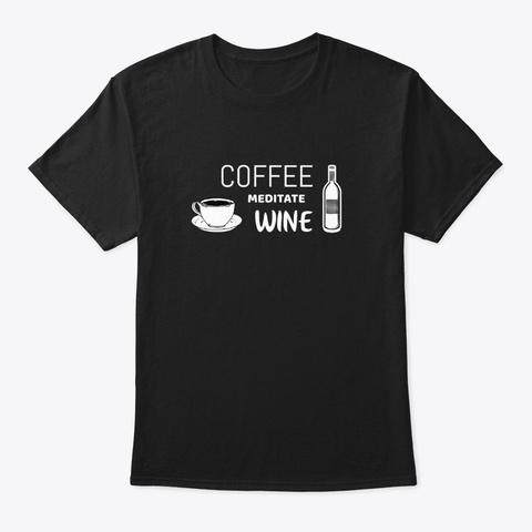 Coffee Meditate Wine Shirt Black T-Shirt Front