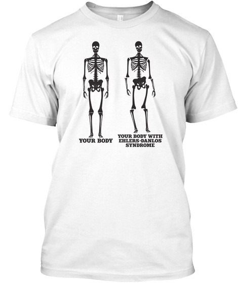 Your Body Your Body With Ehlers Danlos Syndrome White T-Shirt Front