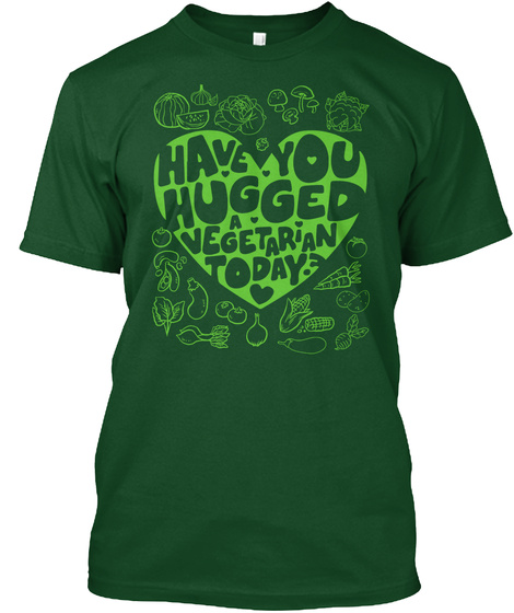 Have You Hugged A Vegetarian Today Deep Forest T-Shirt Front