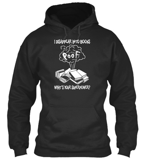 I Disappear Into Books Poof What's Your Superpower? Jet Black Sweatshirt Front