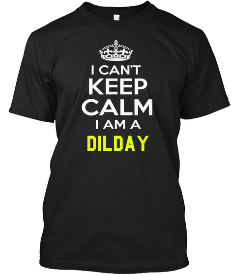 I Can't Keep Calm I Am A Dilday Black Camiseta Front