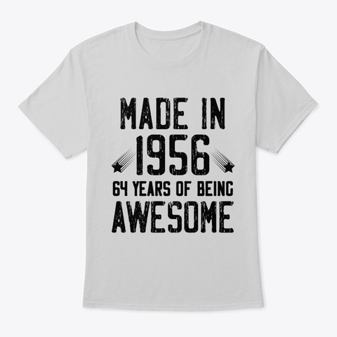 Made In 1956, 64 Years Of Being Awesome  Light Steel T-Shirt Front
