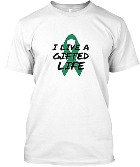 I Live A Gifted Life White T-Shirt Front