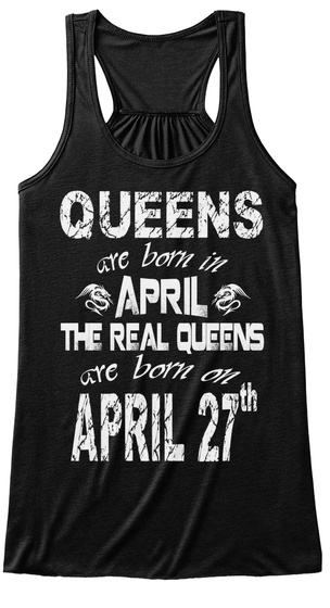 Queens Are Born In April 27 Th Black T-Shirt Front