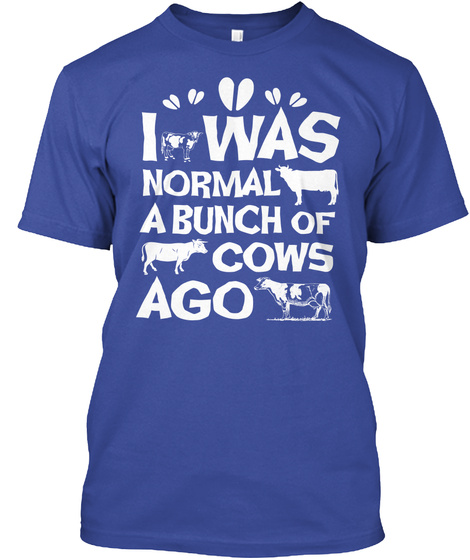 I Was Normal A Bunch Of Cows Ago Deep Royal T-Shirt Front