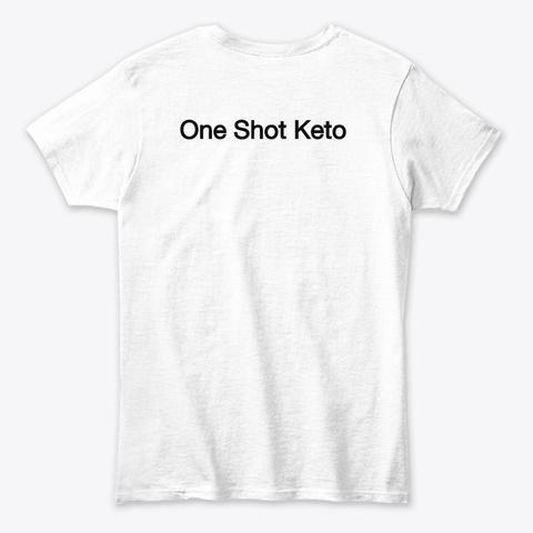 One Shot Keto | One Shot Keto Diet White T-Shirt Back