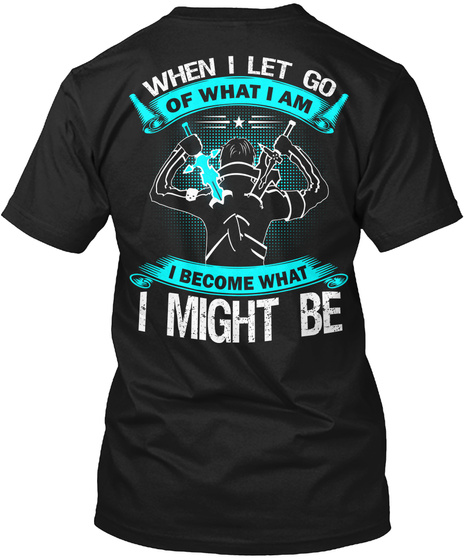 When I Let Go Of What I Am I Become What I Might Be Black T-Shirt Back