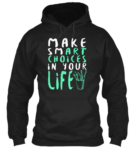 Make Smart Choices In Your Life Black T-Shirt Front