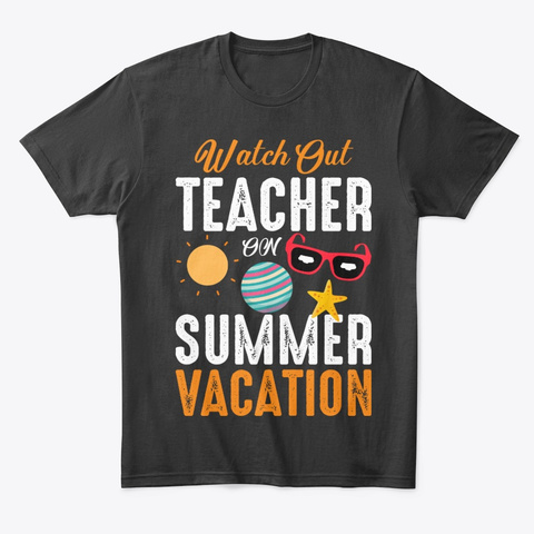 Watch Out Teacher On Summer   Tees Black T-Shirt Front