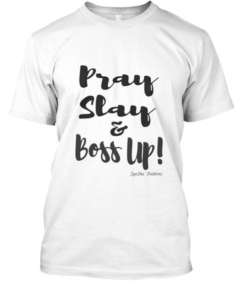 Pray Slay Boss Up  White T-Shirt Front