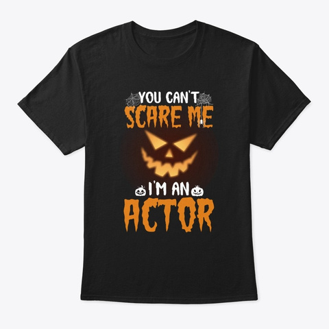You Can't Scare Me I'm An Actor Tee Black T-Shirt Front