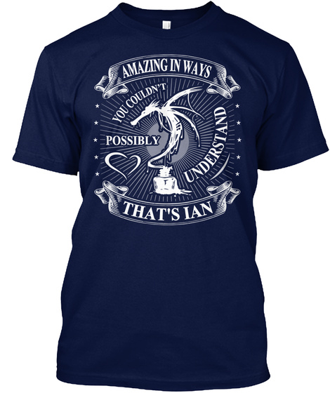 Amazing In Ways You Couldn't Possibly Understand That's Ian Navy T-Shirt Front