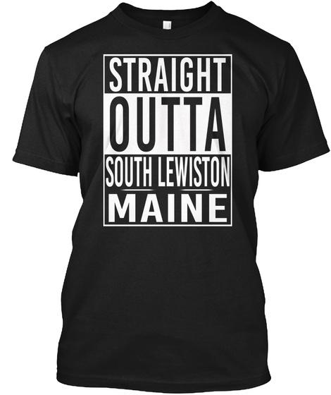 Straight Outta South Lewiston Me. Customizalble Black T-Shirt Front