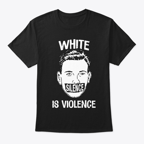 White Silence Is Violence Products from White Silence is Violence | Teespring