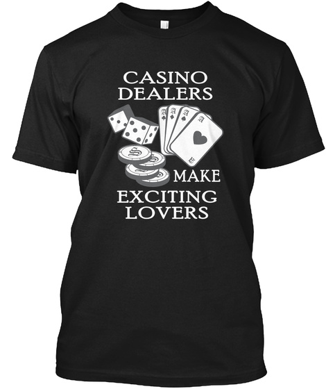 Casino Dealers Make Exciting Lovers Black T-Shirt Front