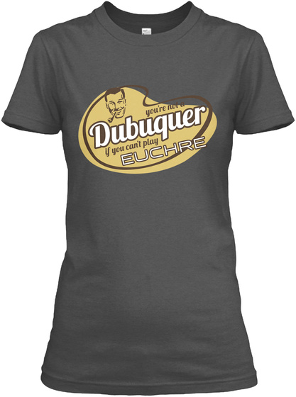 Youre Not A Dubuquer If You Cant Play Euchre Charcoal Women's T-Shirt Front