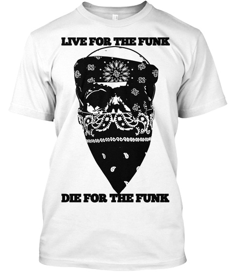 Live For The Funk Die For The Funk White T-Shirt Front