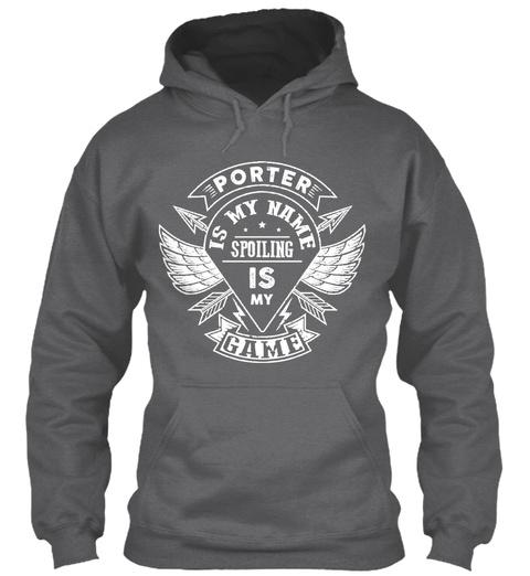 Porter Spoiling Game, Porter T Shirt!!! Dark Heather T-Shirt Front