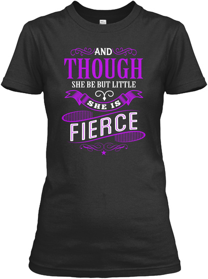 And Though She Be But Little She Is Fierce Black T-Shirt Front