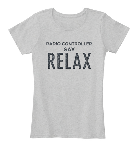 Radio Controller Say Relax Light Heather Grey T-Shirt Front