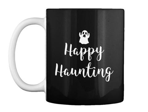 Happy Haunting Halloween Mug Black T-Shirt Front