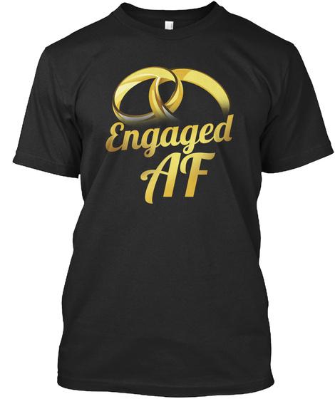 Engaged Af Shirt   Golden Black T-Shirt Front