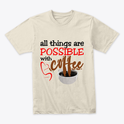 All Things Are Possible With Coffee Cream T-Shirt Front