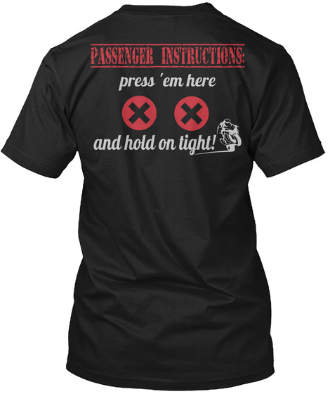 Passenger Instructions: Press 'em Here X X And Hold On Tight! Black T-Shirt Back