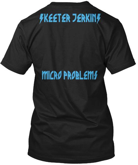Skeeter Jerkins Micro Problems Black T-Shirt Back